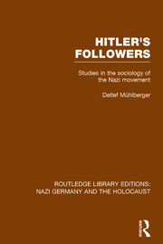 Hitler's Followers (RLE Nazi Germany & Holocaust): Studies in the Sociology of the Nazi Movement