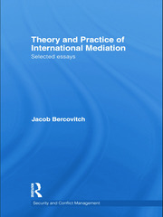 Theory and Practice of International Mediation: Selected Essays