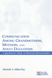 Communication Among Grandmothers, Mothers, and Adult Daughters: A Qualitative Study of Maternal Relationships