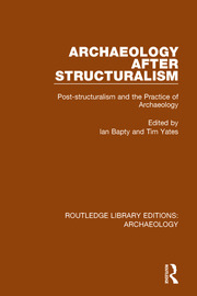 Archaeology After Structuralism: Post-structuralism and the Practice of Archaeology