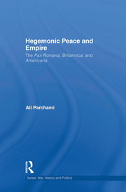 Hegemonic Peace and Empire: The Pax Romana, Britannica and Americana