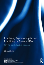 Psychosis, Psychoanalysis and Psychiatry in Postwar USA: On the borderland of madness