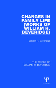 Changes in Family Life (Works of William H. Beveridge)
