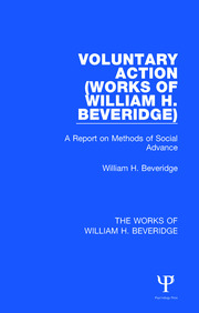 Voluntary Action (Works of William H. Beveridge): A Report on Methods of Social Advance