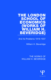 The London School of Economics (Works of William H. Beveridge): And Its Problems 1919-1937