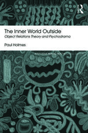 The Inner World Outside: Object Relations Theory and Psychodrama