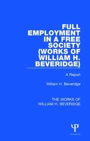 Full Employment in a Free Society (Works of William H. Beveridge): A Report