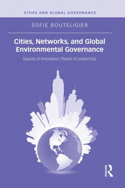 Cities, Networks, and Global Environmental Governance: Spaces of Innovation, Places of Leadership