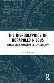 The Hieroglyphics of Horapollo Nilous: Hieroglyphic Semantics in Late Antiquity