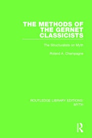 The Methods of the Gernet Classicists (RLE Myth): The Structuralists on Myth
