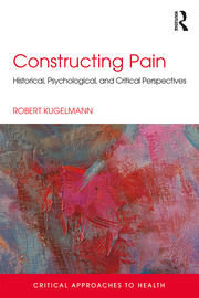 Constructing Pain: Historical, psychological and critical perspectives