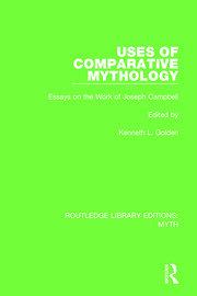 Uses of Comparative Mythology (RLE Myth): Essays on the Work of Joseph Campbell