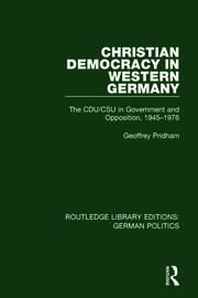 Christian Democracy in Western Germany (RLE: German Politics): The CDU/CSU in Government and Opposition, 1945-1976