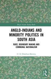 Anglo-Indians and Minority Politics in South Asia: Race, Boundary Making and Communal Nationalism