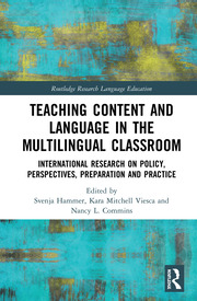 Teaching Content and Language in the Multilingual Classroom: International Research on Policy, Perspectives, Preparation and Practice