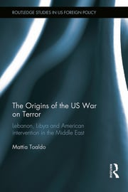 The Origins of the US War on Terror: Lebanon, Libya and American Intervention in the Middle East