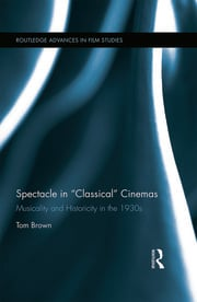 Spectacle in Classical Cinemas: Musicality and Historicity in the 1930s