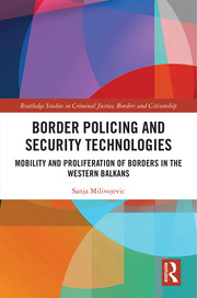 Border Policing and Security Technologies: Mobility and Proliferation of Borders in the Western Balkans