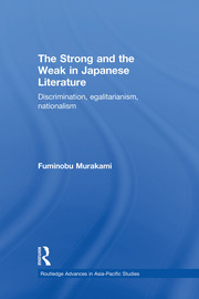 The Strong and the Weak in Japanese Literature: Discrimination, Egalitarianism, Nationalism