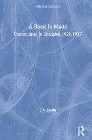 A Road Is Made: Communism in Shanghai 1920-1927