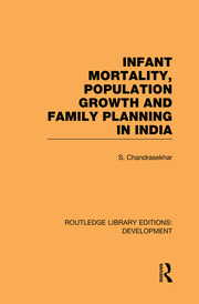 Infant Mortality, Population Growth and Family Planning in India: An Essay on Population Problems and International Tensions