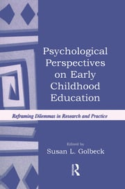 Psychological Perspectives on Early Childhood Education: Reframing Dilemmas in Research and Practice