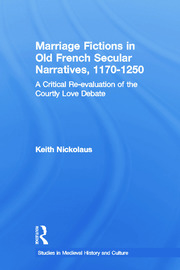 Marriage Fictions in Old French Secular Narratives, 1170-1250: A Critical Re-evaluation of the Courtly Love Debate