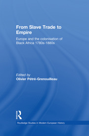From Slave Trade to Empire: European Colonisation of Black Africa 1780s-1880s