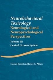Neurobehavioral Toxicology: Neurological and Neuropsychological Perspectives, Volume III: Central Nervous System