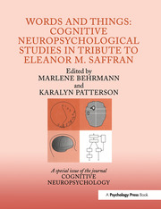 Words and Things: Cognitive Neuropsychological Studies in Tribute to Eleanor M. Saffran: A Special Issue of Cognitive Neuropsychology