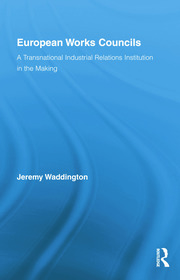 European Works Councils and Industrial Relations: A Transnational Industrial Relations Institution in the Making