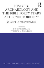 History, Archaeology and The Bible Forty Years After Historicity: Changing Perspectives 6