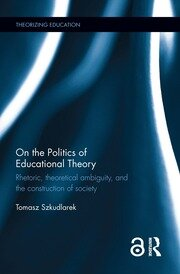 On the Politics of Educational Theory: Rhetoric, theoretical ambiguity, and the construction of society