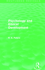 Psychology and Ethical Development (Routledge Revivals): A Collection of Articles on Psychological Theories, Ethical Development and Human Understanding