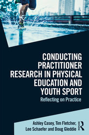 Conducting Practitioner Research in Physical Education and Youth Sport: Reflecting on Practice