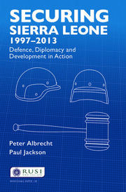 Securing Sierra Leone, 1997–2013: Defence, Diplomacy and Development in Action