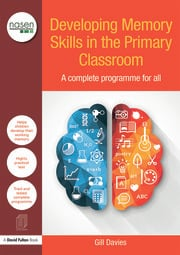 Developing Memory Skills in the Primary Classroom: A complete programme for all