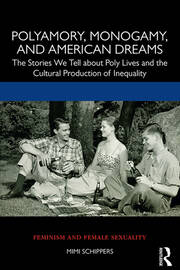 Polyamory, Monogamy, and American Dreams: The Stories We Tell about Poly Lives and the Cultural Production of Inequality