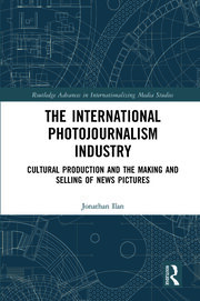 The International Photojournalism Industry: Cultural Production and the Making and Selling of News Pictures