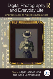 Digital Photography and Everyday Life: Empirical Studies on Material Visual Practices (Paperback) book cover