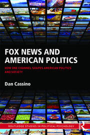 Fox News and American Politics: How One Channel Shapes American Politics and Society