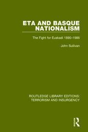 ETA and Basque Nationalism (RLE: Terrorism & Insurgency): The Fight for Euskadi 1890-1986