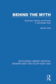 Behind the Myth (RLE Modern East and South East Asia): Business, Money and Power in Southeast Asia