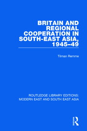 Britain and Regional Cooperation in South-East Asia, 1945-49 (RLE Modern East and South East Asia)