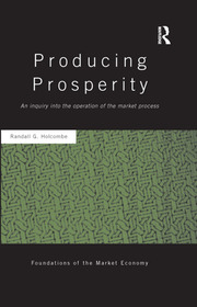 Producing Prosperity: An Inquiry into the Operation of the Market Process