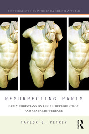 Resurrecting Parts: Early Christians on Desire, Reproduction, and Sexual Difference