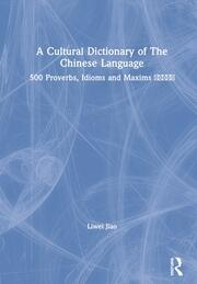 A Cultural Dictionary of The Chinese Language: 500 Proverbs, Idioms and Maxims 文化五百条