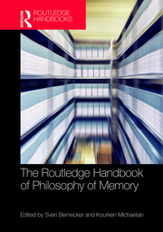 Handbook of Philosophy of Memory - Bernecker & Michaelian