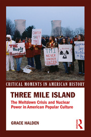 Three Mile Island: The Meltdown Crisis and Nuclear Power in American Popular Culture