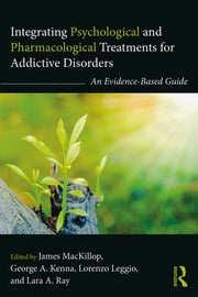 Integrating Psychological and Pharmacological Treatments for Addictive Disorders: An Evidence-Based Guide